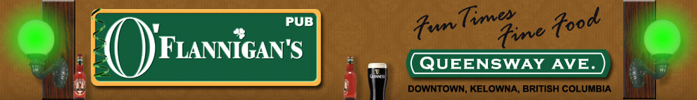 O'Flannigan's Pub in downtown Kelowna has fun times and fine food - located on Queensway Avenue